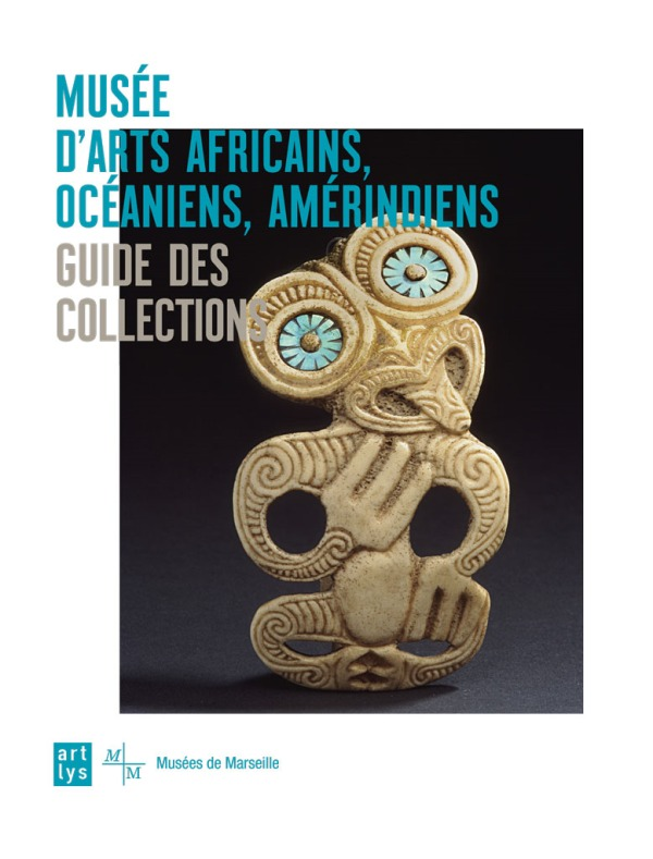 GUIDE DES COLLECTIONS DU MUSEE D'ARTS AFRICAINS,OCEANIENS, AMERINDIENS (MAAOA)