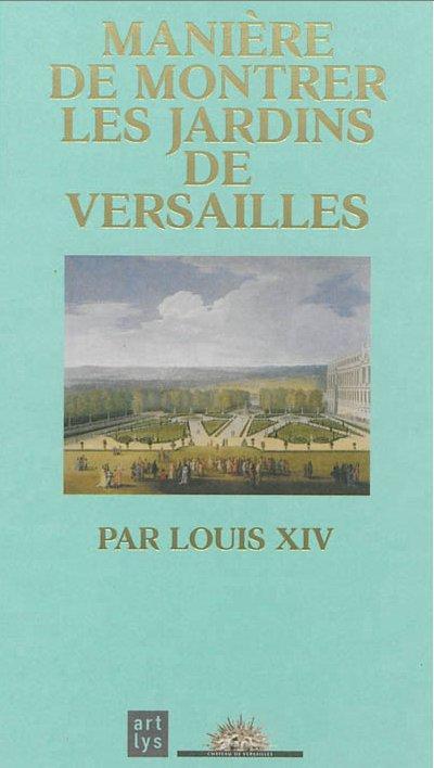 MANIERE DE MONTRER LES JARDINS DE VERSAILLES PAR LOUIS XIV