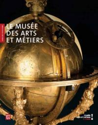 LE MUSEE DES ARTS ET METIERS - GUIDE DES COLLECTIONS