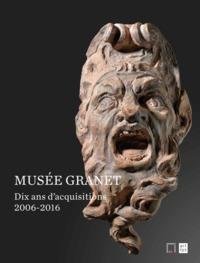 LE MUSEE GRANET- DIX ANS D'ACQUISITIONS 2006-20016