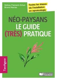 NEO-PAYSANS, LE GUIDE (TRES) PRATIQUE - TOUTES LES ETAPES DE L'INSTALLATION EN AGROECOLOGIE ET PERMA
