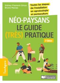 NEO-PAYSANS, LE GUIDE (TRES) PRATIQUE - 3E ED. - TOUTES LES ETAPES DE L'INSTALLATION EN AGROECOLOGIE