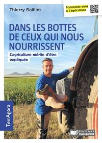 DANS LES BOTTES DE CEUX QUI VOUS NOURRISSENT - L'AGRICULTURE MERITE D'ETRE EXPLIQUEE