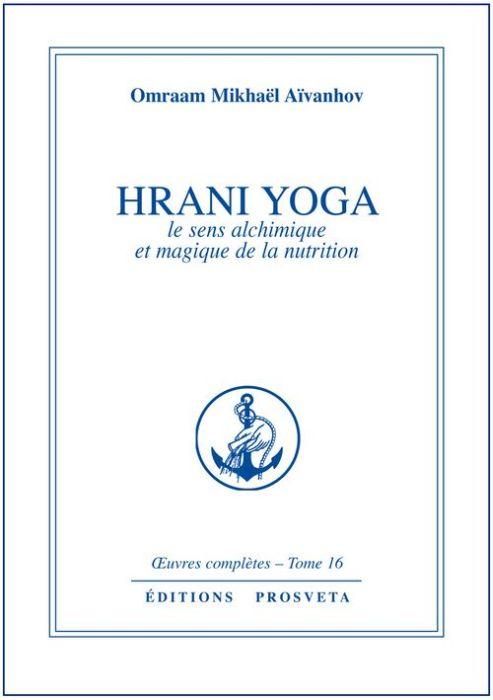 HRANI YOGA  LE SENS ALCHIMIQUE ET MAGIQUE DE LA NUTRITION - TOME 16