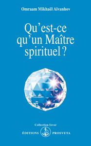 QU'EST CE QU'UN MAITRE SPIRITUEL ?