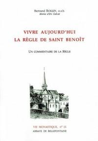 VIVRE AUJOURD'HUI LA REGLE DE SAINT BENOIT
