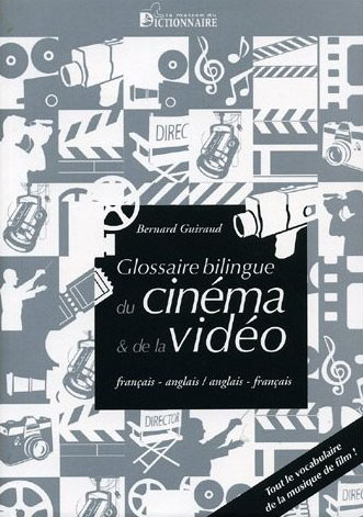 GLOSSAIRE BILINGUE DU CINEMA ET DE LA VIDEO (FRANCAIS / ANGLAIS)