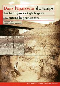 DANS L'EPAISSEUR DU TEMPS ARCHEOLOGUES & GEOLOGUES INVENTENT LA PREHISTOIRE