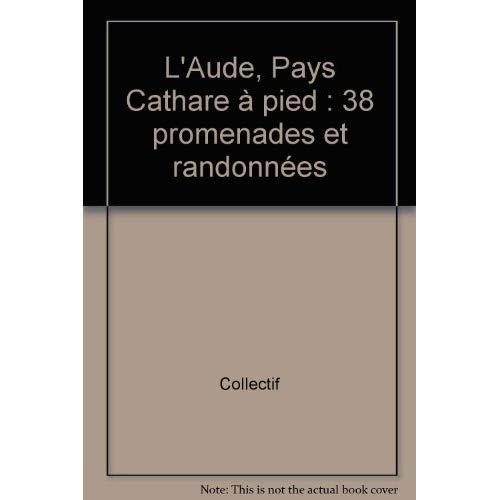 L'AUDE, PAYS CATHARE A PIED 38 PROMENADES ET RANDONNEES - TOPO-GUIDE PR, 38 PROMENADES, RANDONNEES