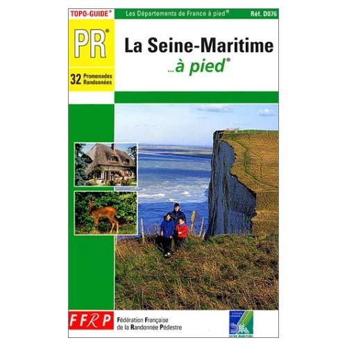 LA SEINE-MARITIME A PIED 32 PROMENADES ET RANDONNEES - TOPO-GUIDE PR