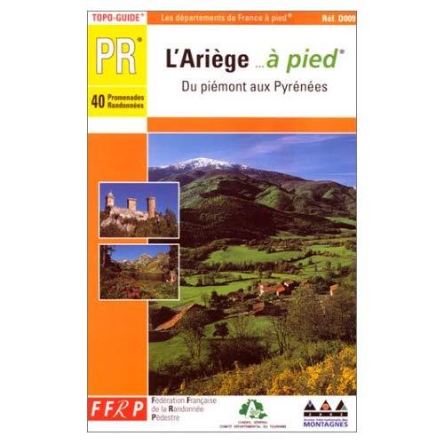 L'ARIEGE A PIED 40 PROMENADES ET RANDONNEES - TOPO-GUIDE PR, DU PIEMONT AUX PYRENEES