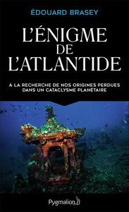 L'ENIGME DE L'ATLANTIDE - A LA RECHERCHE DE NOS ORIGINES PERDUES DANS UN CATACLYSME PLANETAIRE