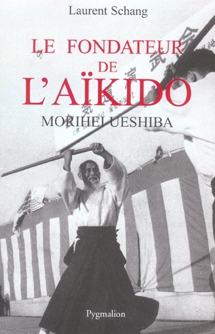 LE FONDATEUR DE L'AIKIDO : MORIHEI UESHIBA