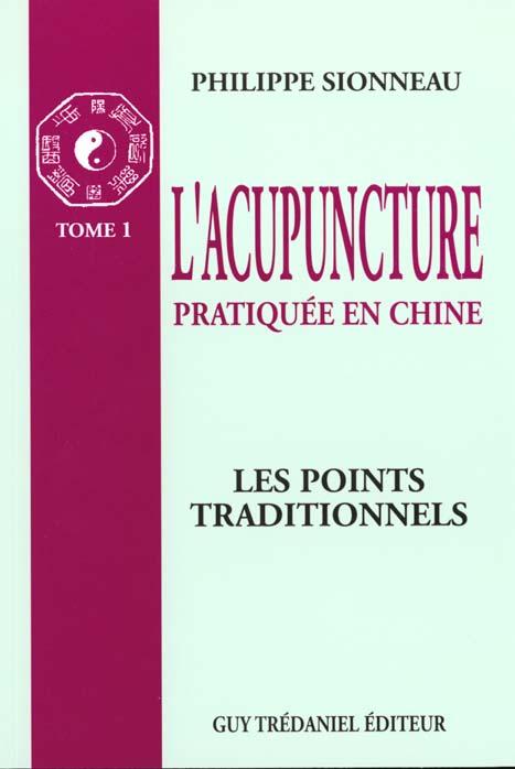 POINTS TRADITIONNELS : ACUPUNCTURE PRATIQUEE EN CHINE (TOME 1)