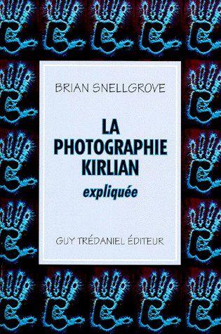 LA PHOTOGRAPHIE KIRLIAN EXPLIQUEE