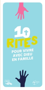 10 RITES POUR VIVRE AVEC DIEU EN FAMILLE - UNITE - EDITIONS CRER