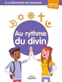 A LA DECOUVERTE DES RELIGIONS - AU RYTHME DU DIVIN - 5A  - JEUNE - ED. CRER-BAYARD