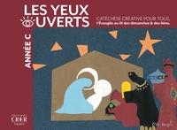LA CATECHESE LES YEUX OUVERTS - ANNEE C - CATECHESE CREATIVE, L'EVANGILE AU FIL DES DIMANCHES ET FET