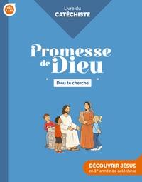 PROMESSE DE DIEU - DIEU TE CHERCHE . CATECHISTE - ED . CRER-BAYARD