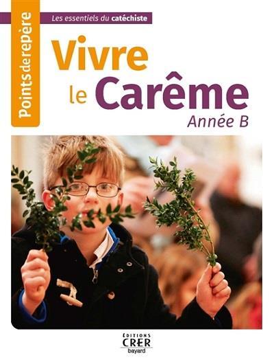 POINTS DE REPERE - VIVRE LE CAREME - ANNEE B - ED.CRER BAYARD