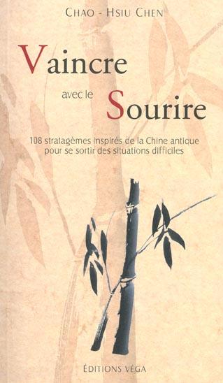 VAINCRE AVEC LE SOURIRE - 108 STRATAGEMES INSPIRES DE LA CHINE ANTIQUE POUR SE SORTIR DES SITUATIONS