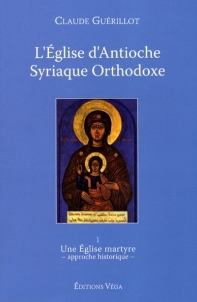 EGLISE D'ANTIOCHE SYRIAQUE ORTHODOXE (L') TOME I