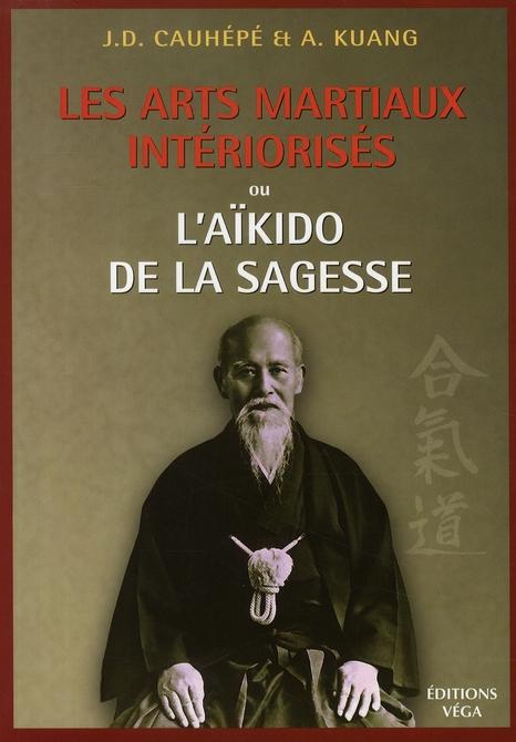 LES ARTS MARTIAUX INTERIORISES - OU L'AIKIDO DE LA SAGESSE