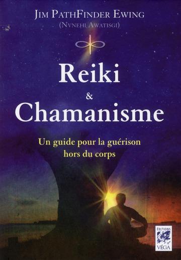 REIKI ET CHAMANISME - UN GUIDE POUR LA GUERISON HORS DU CORPS