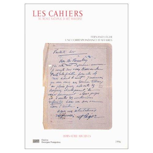 UNE CORRESPONDANCE D'AFFAIRES FERNAND LEGER-LEONCE ROSENBERG 1917-1937 (HORS-SER