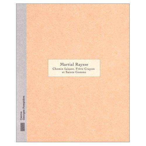 MARTIAL RAYSSE, DESSINS 1958-1996 - CHEMIN FAISANT, FRERE CRAYON ET SAINTE GOMME