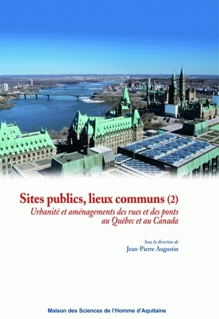 SITES PUBLICS, LIEUX COMMUNS (2). URBANITE ET AMENAGEMENT DES RUES ET  DES PONTS AU CANADA ET AU QUE