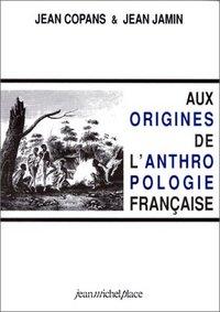 AUX ORIGINES DE L'ANTHROPOLOGIE FRANCAISE