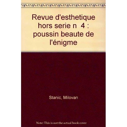 REVUE D'ESTHETIQUE HORS SERIE N  4 : POUSSIN BEAUTE DE L'ENIGME