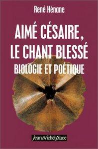 AIME CESAIRE, LE CHANT BLESSE