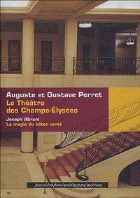 LE THEATRE DES CHAMPS ELYSEES - AUGUSTE ET GUSTAVE PERRET