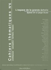 CAHIERS THEMATIQUES, N 6. L'ESPACE DE LA GRANDE ECHELLE/SPACE ON A LA RGE SCALE