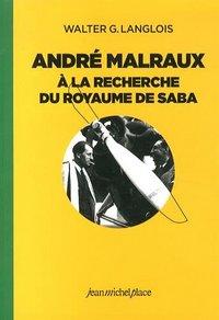 ANDRE MALRAUX A LA RECHERCHE DU ROYAUME DE SABA