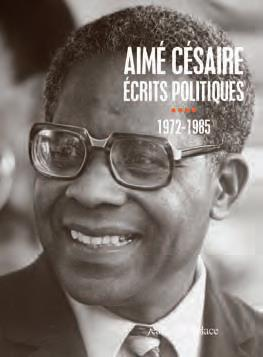 AIME CESAIRE. ECRITS POLITIQUES IV -1972-1985