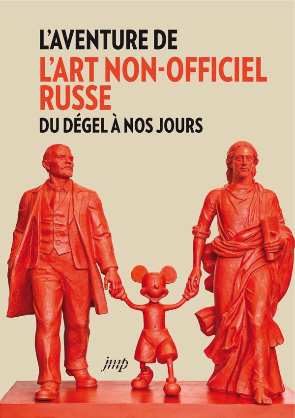 L AVENTURE DE L ART NON OFFICIEL RUSSE DU DEGEL A NOS JOURS