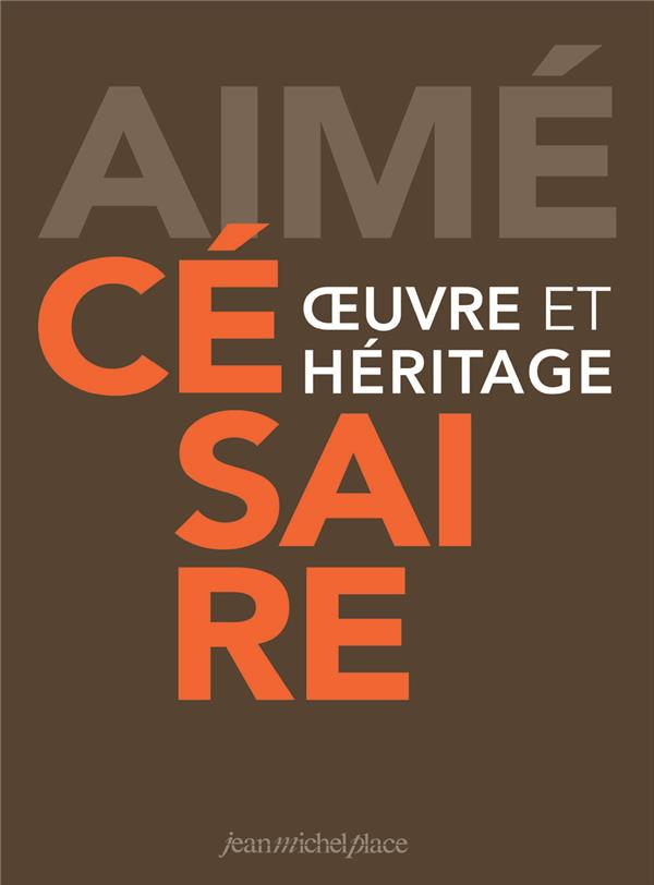 AIME CESAIRE OEUVRE ET HERITAGE