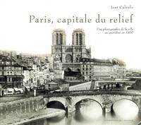 PARIS CAPITALE DU RELIEF - UNE PHOTOGRAPHIE DE LA VILLE AU QUOTIDIEN EN 1860