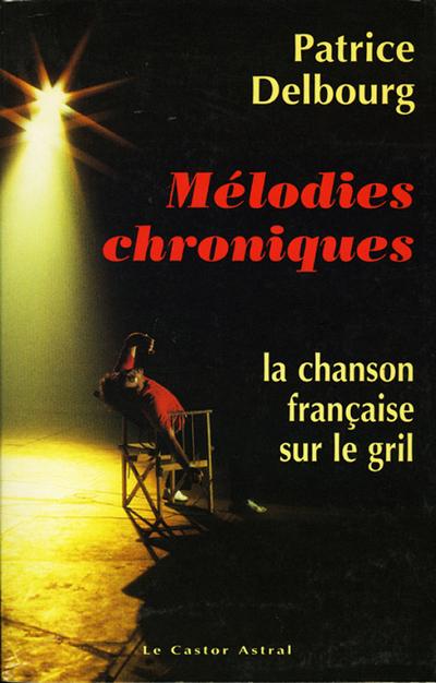 MELODIES CHRONIQUES - LA CHANSON FRANCAISE SUR LE GRIL