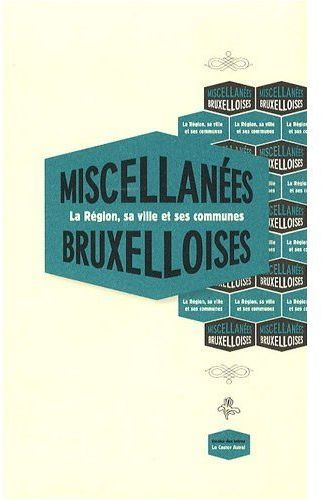 MISCELLANEES BRUXELLOISES - LA REGION, SA VILLE ET SES COMMUNES - VERSION BILINGUE