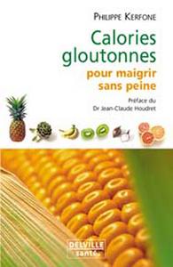 CALORIES GLOUTONNES POUR MAIGRIR SANS PEINE : 80 ALIMENTS ANTI GRAISSE