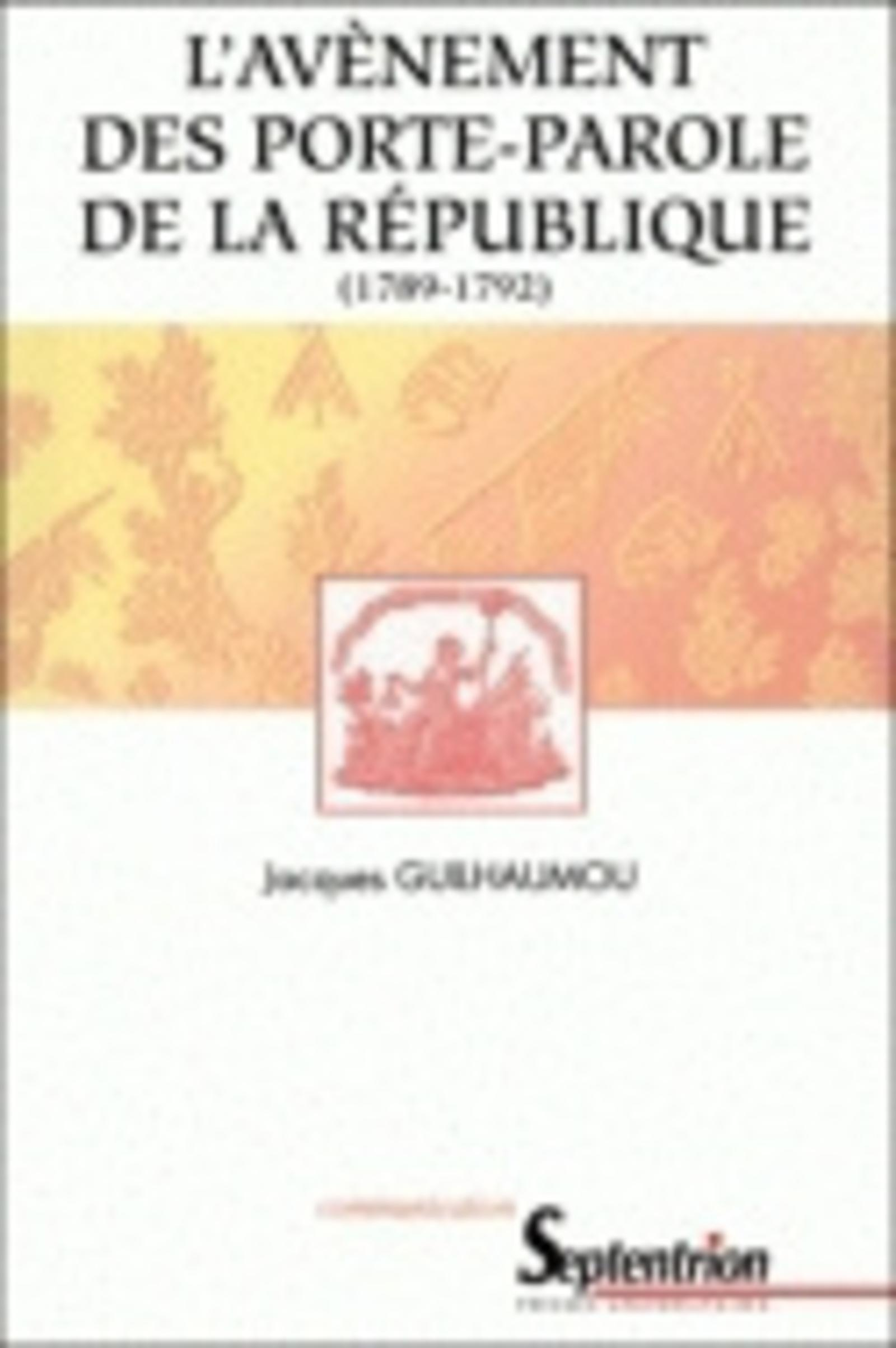 L''AVENEMENT DES PORTE-PAROLE DE LA REPUBLIQUE (1789-1792)