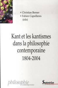 KANT ET LES KANTISMES DANS LA PHILOSOPHIE CONTEMPORAINE, 1804-2004