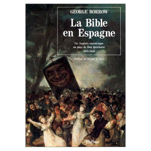 LA BIBLE EN ESPAGNE - UN ANGLAIS EXCENTRIQUE SUR LES TRACES DE DON QUICHOTTE 1835