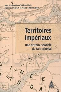 TERRITOIRES IMPERIAUX UNE HISTOIRE SPATIALE DU FAIT COLONIAL