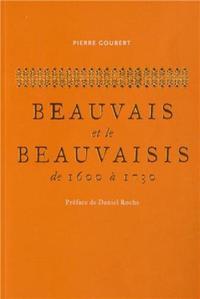 BEAUVAIS ET LE BEAUVAISIS DE 1600 A 1730