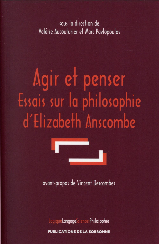 AGIR ET PENSER - ESSAIS SUR LA PHILOSOPHIE D'ELIZABETH ANSCOMBE